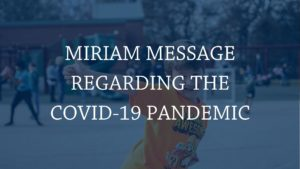 Miriam Message regarding the COVID-19 Pandemic